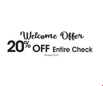 Welcome Offer 20% OFF Entire Check. Offer expires 12/31/19.
