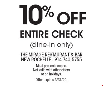 10% OFF Entire Check (dine-in only). Must present coupon. Not valid with other offers or on holidays. Offer expires 3/31/20.