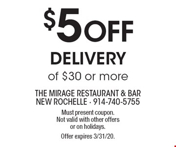 $5 OFF Delivery of $30 or more. Must present coupon. Not valid with other offers or on holidays. Offer expires 3/31/20.
