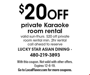 $20 OFF private Karaoke room rental valid sun-thurs. $20 off private room rental min. 2hr rental call ahead to reserve. With this coupon. Not valid with other offers. Expires 12-6-19.Go to LocalFlavor.com for more coupons.