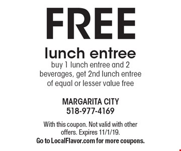 Free lunch entree. Buy 1 lunch entree and 2 beverages, get 2nd lunch entree of equal or lesser value free. With this coupon. Not valid with other offers. Expires 11/1/19. Go to LocalFlavor.com for more coupons.