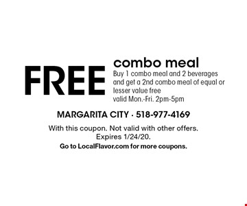 Free combo meal. Buy 1 combo meal and 2 beverages and get a 2nd combo meal of equal or lesser value free. Valid Mon.-Fri. 2pm-5pm. With this coupon. Not valid with other offers. Expires 1/24/20. Go to LocalFlavor.com for more coupons.
