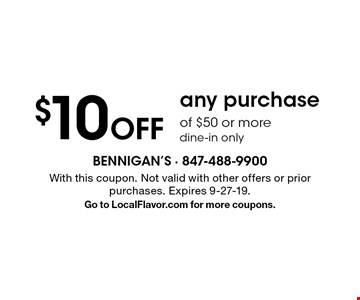 $10 off any purchase of $50 or more dine-in only. With this coupon. Not valid with other offers or prior purchases. Expires 9-27-19. Go to LocalFlavor.com for more coupons.