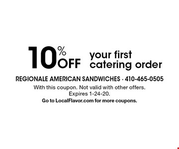 10% Off your first catering order. With this coupon. Not valid with other offers. Expires 1-24-20.Go to LocalFlavor.com for more coupons.