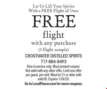 Let Us Lift Your Spirits With a FREE Flight of Ours. Free flight with any purchase (3 flight sample). Dine in service only. Must present coupon. Not valid with any other offer. Limit one offer per guest, per visit. Must be 21 or older with valid ID. Expires 1/24/20. Go to LocalFlavor.com for more coupons.