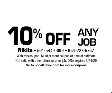10% off any job. With this coupon. Must present coupon at time of estimate.Not valid with other offers or prior job. Offer expires 1/24/20. Go to LocalFlavor.com for more coupons.