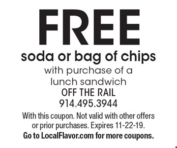 FREE soda or bag of chips with purchase of a lunch sandwich. With this coupon. Not valid with other offers or prior purchases. Expires 11-22-19.Go to LocalFlavor.com for more coupons.