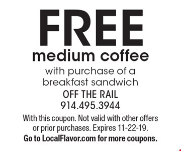 FREE medium coffee with purchase of a breakfast sandwich. With this coupon. Not valid with other offers or prior purchases. Expires 11-22-19.Go to LocalFlavor.com for more coupons.