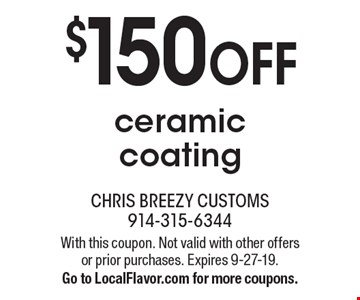 $150 off ceramic coating. With this coupon. Not valid with other offers or prior purchases. Expires 9-27-19. Go to LocalFlavor.com for more coupons.