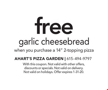 Free garlic cheesebread when you purchase a 14