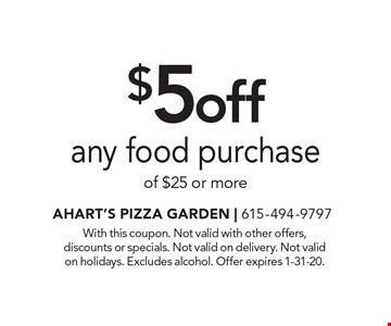$5 off any food purchase of $25 or more. With this coupon. Not valid with other offers, discounts or specials. Not valid on delivery. Not valid on holidays. Excludes alcohol. Offer expires 1-31-20.