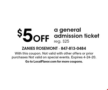 $5 off a general admission ticket. Reg. $25. With this coupon. Not valid with other offers or prior purchases Not valid on special events. Expires 4-24-20. Go to LocalFlavor.com for more coupons.