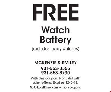 Free Watch Battery (excludes luxury watches). With this coupon. Not valid with other offers. Expires 12-6-19. Go to LocalFlavor.com for more coupons.