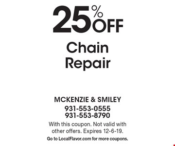 25% off Chain Repair. With this coupon. Not valid with other offers. Expires 12-6-19. Go to LocalFlavor.com for more coupons.