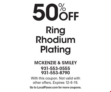 50% off Ring Rhodium Plating. With this coupon. Not valid with other offers. Expires 12-6-19. Go to LocalFlavor.com for more coupons.