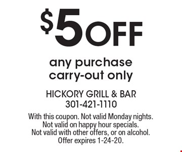 $5 off any purchase. Carry-out only. With this coupon. Not valid Monday nights. Not valid on happy hour specials. Not valid with other offers, or on alcohol. Offer expires 1-24-20.
