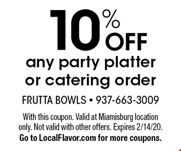10% OFF any party platter or catering order. With this coupon. Valid at Miamisburg location only. Not valid with other offers. Expires 2/14/20. Go to LocalFlavor.com for more coupons.