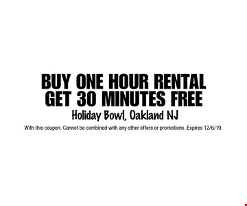 Buy one hour rental get 30 minutes free. With this coupon. Cannot be combined with any other offers or promotions. Expires 12/6/19.