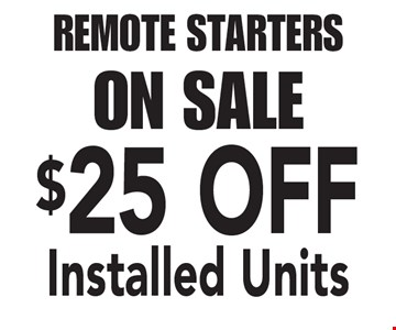 REMOTE STARTERS ON SALE - $25 OFF Installed Units