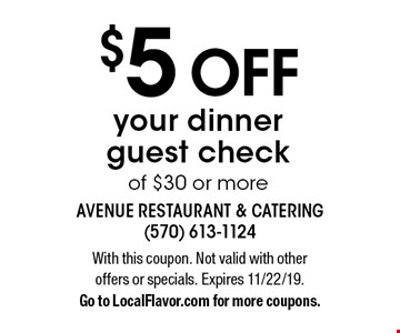 $5 OFF your dinner guest check of $30 or more. With this coupon. Not valid with other offers or specials. Expires 11/22/19. Go to LocalFlavor.com for more coupons.