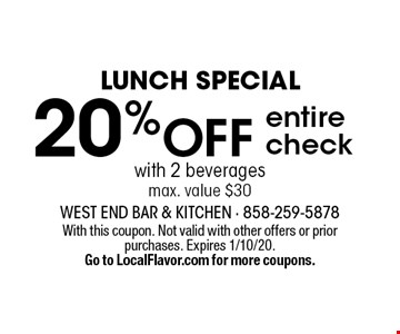 Lunch special: 20% off entire check with 2 beverages. max. value $30. With this coupon. Not valid with other offers or prior purchases. Expires 1/10/20. Go to LocalFlavor.com for more coupons.