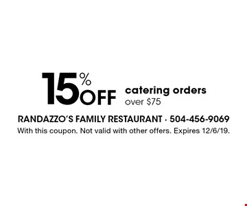15% Off catering orders over $75. With this coupon. Not valid with other offers. Expires 12/6/19.