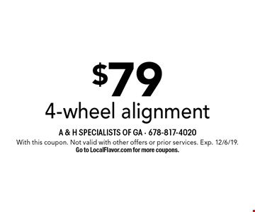$79 4-wheel alignment. With this coupon. Not valid with other offers or prior services. Exp. 12/6/19. Go to LocalFlavor.com for more coupons.