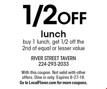 1/2 off lunch. Buy 1 lunch, get 1/2 off the 2nd of equal or lesser value. With this coupon. Not valid with other offers. Dine in only. Expires 9-27-19. Go to LocalFlavor.com for more coupons.
