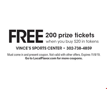 FREE 200 prize tickets when you buy $20 in tokens. Must come in and present coupon. Not valid with other offers. Expires 11/8/19. Go to LocalFlavor.com for more coupons.