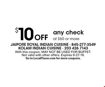 $10 Off any check of $60 or more. With this coupon. May not be used for buffet. Not valid with other offers. Expires 9-27-19. Go to LocalFlavor.com for more coupons.