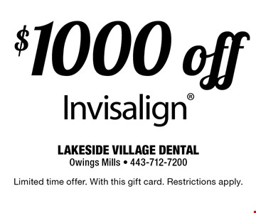 $1000 off Invisalign. Limited time offer. With this gift card. Restrictions apply.