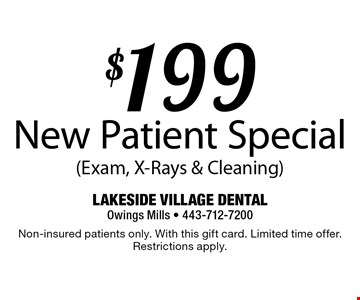 $199 New Patient Special (Exam, X-Rays & Cleaning). Non-insured patients only. With this gift card. Limited time offer. Restrictions apply.