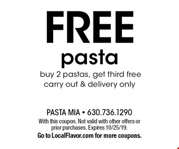 FREE pasta. Buy 2 pastas, get third free carry out & delivery only. With this coupon. Not valid with other offers or prior purchases. Expires 10/25/19.Go to LocalFlavor.com for more coupons.