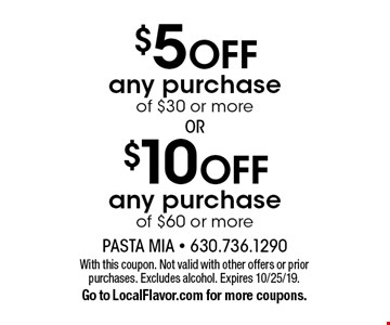 $10 OFF any purchase of $60 or more or $5 OFF any purchase of $30 or more. With this coupon. Not valid with other offers or prior purchases. Excludes alcohol. Expires 10/25/19.Go to LocalFlavor.com for more coupons.