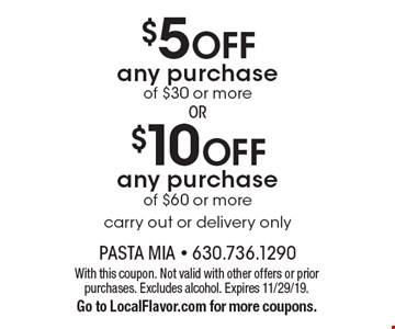 $10 OFF any purchase of $60 or more OR $5 OFF any purchase of $30 or more carry out or delivery only. Carry out or delivery only. With this coupon. Not valid with other offers or prior purchases. Excludes alcohol. Expires 11/29/19. Go to LocalFlavor.com for more coupons.
