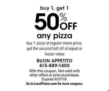 Buy 1, get 1 50% off any pizza. Buy 1 pizza at regular menu price, get the second half off of equal or lesser value. With this coupon. Not valid with other offers or prior purchases. Expires 9/27/19. Go to LocalFlavor.com for more coupons.