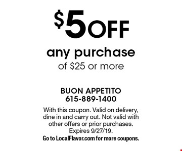 $5 off any purchase of $25 or more. With this coupon. Valid on delivery, dine in and carry out. Not valid with other offers or prior purchases. Expires 9/27/19. Go to LocalFlavor.com for more coupons.