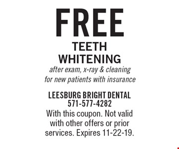Free Teeth Whitening after exam, x-ray & cleaning for new patients with insurance. With this coupon. Not valid with other offers or prior services. Expires 11-22-19.