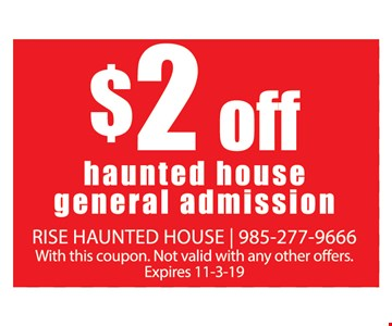 $2 off haunted house general admission. With this coupon. Not valid with any other offers. Expires 11-3-19.