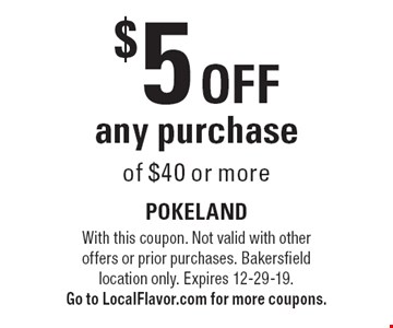 $5 off any purchase of $40 or more. With this coupon. Not valid with other offers or prior purchases. Bakersfield location only. Expires 12-29-19. Go to LocalFlavor.com for more coupons.
