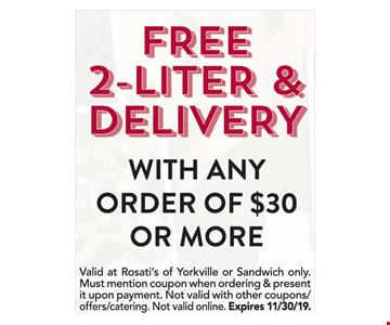 Free 2-Liter & Delivery with any order of $30 or more. Valid at Rosati's of Yorkville or Sandwich only.Must mention coupon when ordering & present it upon payment. Not valid with other coupons/offers/catering. Not valid online. Expires 11/30/19.