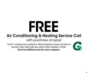 FREE Air Conditioning & Heating Service Call with purchase of repair. Limit 1 coupon per customer. Must present coupon at time of service. Not valid with any other offer. Expires 1/3/20. Go to LocalFlavor.com for more coupons.