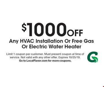 $1000 Off Any Hvac Installation Or Free Gas Or Electric Water Heater. Limit 1 coupon per customer. Must present coupon at time of service. Not valid with any other offer. Expires 10/25/19. Go to LocalFlavor.com for more coupons.
