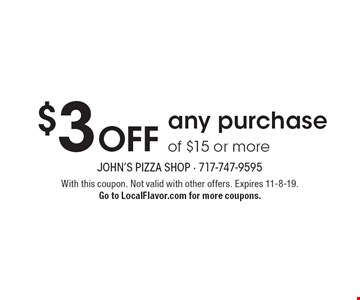 $3 Offany purchase of $15 or more. With this coupon. Not valid with other offers. Expires 11-8-19. Go to LocalFlavor.com for more coupons.
