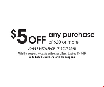$5 Offany purchase of $20 or more. With this coupon. Not valid with other offers. Expires 11-8-19. Go to LocalFlavor.com for more coupons.