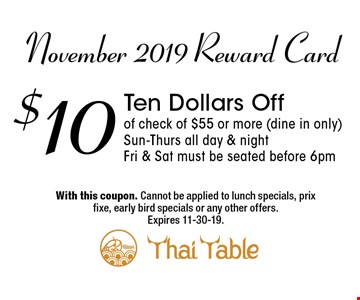 November 2019 Reward Card - $10 Ten Dollars Off of check of $55 or more (dine in only) Sun-Thurs all day & night • Fri & Sat must be seated before 6pm. With this coupon. Cannot be applied to lunch specials, prix fixe, early bird specials or any other offers. Expires 11-30-19.