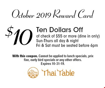 October 2019 Reward Card - $10 Ten Dollars Off of check of $55 or more (dine in only) Sun-Thurs all day & night • Fri & Sat must be seated before 6pm. With this coupon. Cannot be applied to lunch specials, prix fixe, early bird specials or any other offers.Expires 10-31-19.