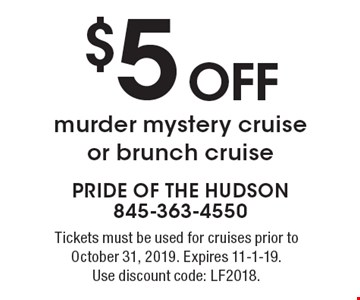 $5 off murder mystery cruise or brunch cruise. Tickets must be used for cruises prior to October 31, 2019. Expires 11-1-19. Use discount code: LF2018.
