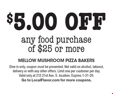 $5 off any food purchase of $25 or more. Dine in only, coupon must be presented. Not valid on alcohol, takeout, delivery or with any other offers. Limit one per customer per day. Valid only at 212 21st Ave. S. location. Expires 1-31-20. Go to LocalFlavor.com for more coupons.