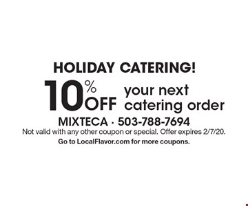 Holiday Catering! 10% off your next catering order. Not valid with any other coupon or special. Offer expires 2/7/20. Go to LocalFlavor.com for more coupons.